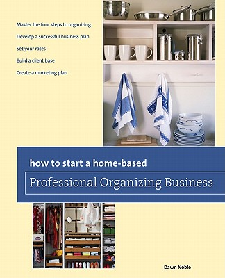 How to Start a Home-Based Professional Organizing Business By Noble, Dawn