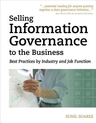 Selling Information Governance to the Business By Soares, Sunil