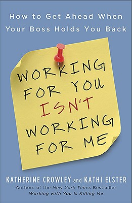 Working for You Isn't Working for Me By Crowley, Katherine/ Elster, Kathi